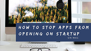 How To Stop Applications From Opening On Startup On Mac