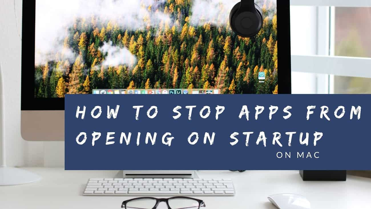How To Stop Apps From Opening On Startup On Mac