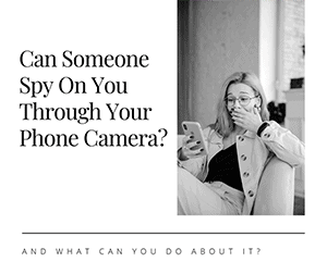 Can Someone See You Through Your Phone Camera?