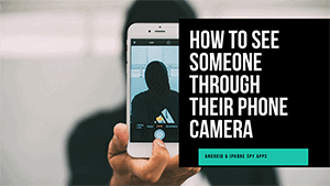 How To Spy On Someone Through Their Phone Camera