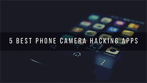 5 Best Phone Camera Hacking Apps
